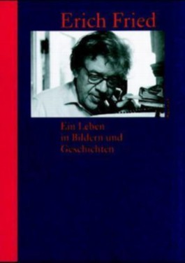 Erich Fried. Ein Leben in Bildern und Geschichten